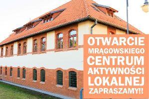 Otwarcie Mrągowskiego Centrum Aktywności Lokalnej