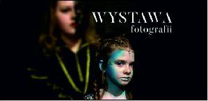 WYSTAWA FOTOGRAFII - finał warsztatów kreacji