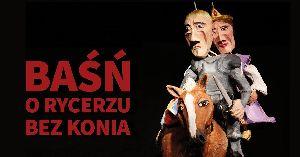Teatr Barnaby - Baśń o Rycerzu bez Konia